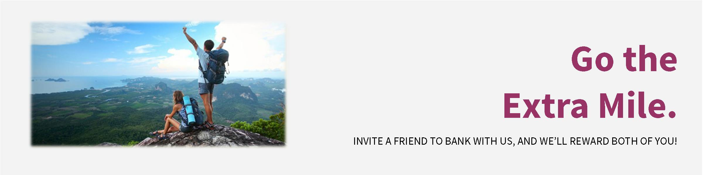 Invite a Friend to Bank with Us, and We'll Reward Both of You!