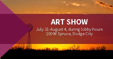 Art Show July 31-August 4, during lobby hours. 100 West Spruce, Dodge City