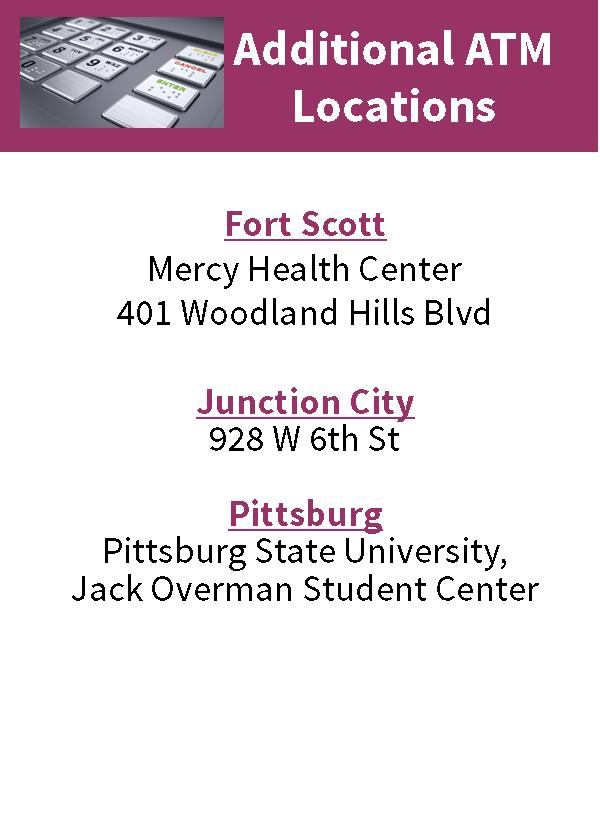 Additional ATM Locations, Mercy Health Fort Scott, Junction City 928 W 6th, Pittsburg State University Jack Overman Student Center