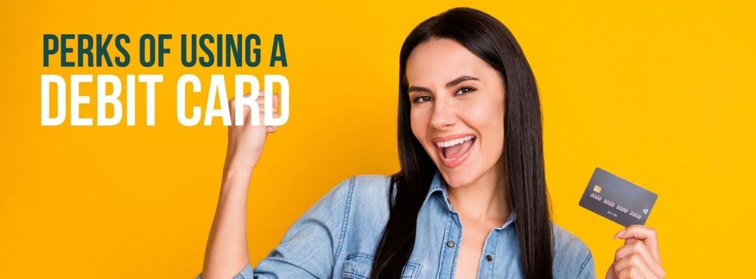 Perks of using a Debit Card